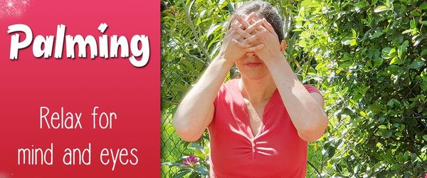 Palming, the exercise to relax the eyes and the mind