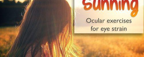 Eye exercises against eye strain, the sunning
