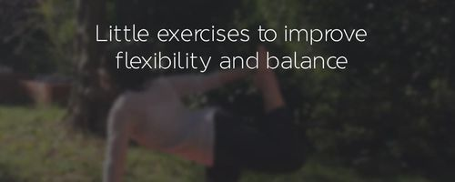 How to improve flexibility, elasticity and balance with little and easy exercises