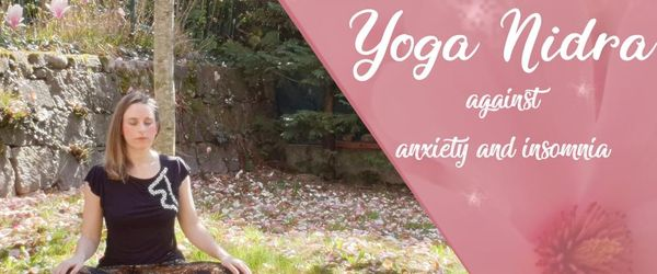 Yoga nidra, the deep relaxation against anxiety, fears and insomnia